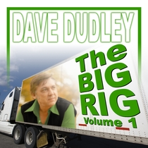 The Big Rig, Vol. 1 by Dave Dudley
