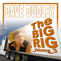 The Big Rig, Vol. 3 by Dave Dudley