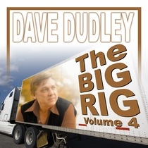The Big Rig, Vol. 4 by Dave Dudley