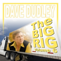 The Big Rig, Vol. 6 by Dave Dudley