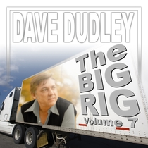 The Big Rig, Vol. 7 by Dave Dudley