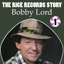 The Rice Records Story: Bobby Lord, Vol. 1 by Bobby Lord