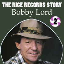 The Rice Records Story: Bobby Lord, Vol. 2 by Bobby Lord