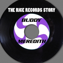 The Rice Records Story: Buddy Meredith by Buddy Meredith