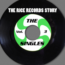 The Rice Records Story: The Singles, Vol. 3 by Various Artists