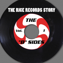 "The Rice Records Story: The ""B"" Sides, Vol. 1 by Various Artists"