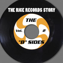 "The Rice Records Story: The ""B"" Sides, Vol. 2 by Various Artists"