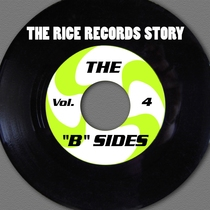 "The Rice Records Story: The ""B"" Sides, Vol. 4 by Various Artists"