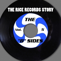 "The Rice Records Story: The ""B"" Sides, Vol. 5 by Various Artists"