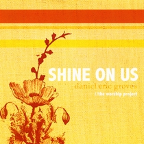 Shine On Us by Daniel Eric Groves