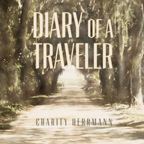 Diary of a Traveler by Charity Herrmann