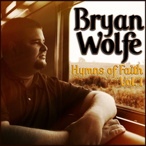Hymns of Faith, Vol. 1 by Bryan Wolfe