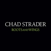 Roots and Wings by Chad Strader