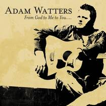 From God To Me To You by Adam Watters