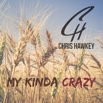 My Kinda Crazy by Chris Hawkey
