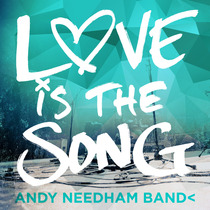 Love Is the Song by Andy Needham Band<