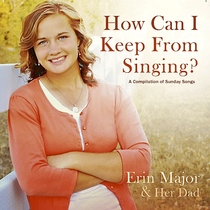 How Can I Keep from Singing by Erin Major