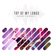 Top of My Lungs by Adam Ranney