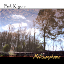 Metamorphoses by Bob Kilgore