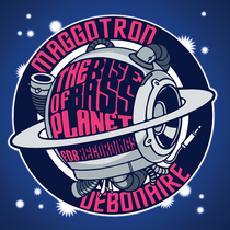 Rise Of Bass Planet by Maggotron & Debonaire