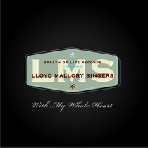 With My Whole Heart by Lloyd Mallory Singers