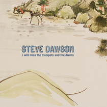 I Will Miss the Trumpets and the Drums by Steve Dawson