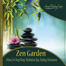 Zen Garden (Music for Deep Sleep, Meditation, Spa, Healing, Relaxation) by Sound Healing Center