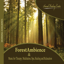 Forest Ambience (Music for Therapy, Meditation, Spa, Healing and Relaxation - Morning Songbirds) by Sound Healing Center