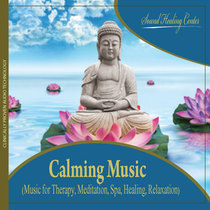 Calming Music (Music for Therapy, Meditation, Spa, Healing, Relaxation) by Sound Healing Center