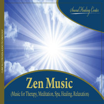 Zen Music (Music for Therapy, Meditation, Spa, Healing, Relaxation) by Sound Healing Center