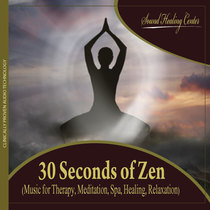 30 Seconds of Zen (Music for Therapy, Meditation, Spa, Healing, Relaxation) by Sound Healing Center