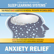 Anxiety Relief: Life-Changing Mind Programming by Sleep Learning Systems