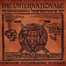 The Unternationale: The First Unternational by Daniel Kahn, Psoy Korolenko and Oy Division