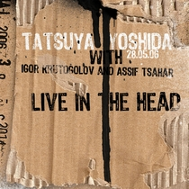 Live in the Head (feat. Igor Krutogolov & Assif Tsahar) [with Igor Krutogolov & Assif Tsahar] by Tatsuya Yoshida