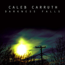 Darkness Falls by Caleb Carruth