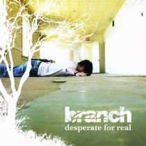 Desperate For Real by Branch