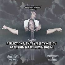 Reflectionz: Tha Lyfe & Tymez Ov Ambition & Mr. Kuwn Dalini by Ambition