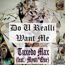 Do U Realli Want Me (feat. Mysti*Que) by Tuxedo Max