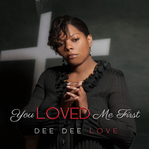 You Loved Me First by Dee Dee Love