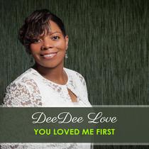 You Loved Me First (Radio Edit) by Dee Dee Love