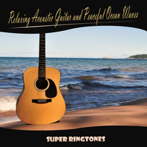 Relaxing Acoustic Guitar & Peaceful Ocean Waves by Super Ringtones