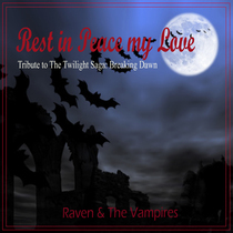 Rest in Peace my Love -  Tribute to The Twilight Saga: Breaking Dawn by Raven & The Vampires