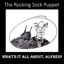 What's It All About, Alfred? by The Rocking Sock Puppet
