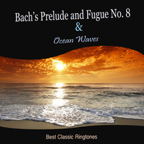 Bach's Prelude and Fugue No. 8 in E Flat Minor & Ocean Waves by Best Classic Ringtones