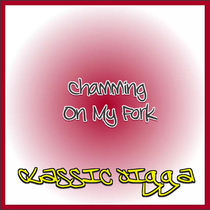 Chamming On My Fork by Classic Jigga
