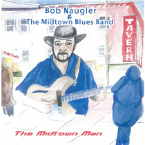 The Midtown Man by Bob Naugler & The Midtown Blues Band