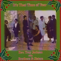 It's That Time of Year by Rev. Troy Jackson and Brothers & Sisters