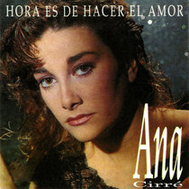Hora Es de Hacer el Amor by Ana Cirré