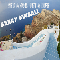 Get a Job, Get a Life by Barry Kimball