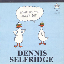 What Do You Really Do? by Dennis Selfridge